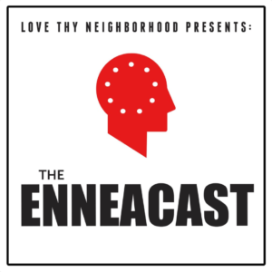 The Enneacast from Love Thy Neighbor